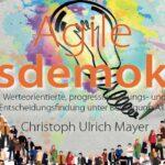 """mein neues Buch """"Agile Basisdemokratie – Werteorientierte, progressive Lösungs- und Entscheidungsfindung unter Beteiligung Aller"""""""