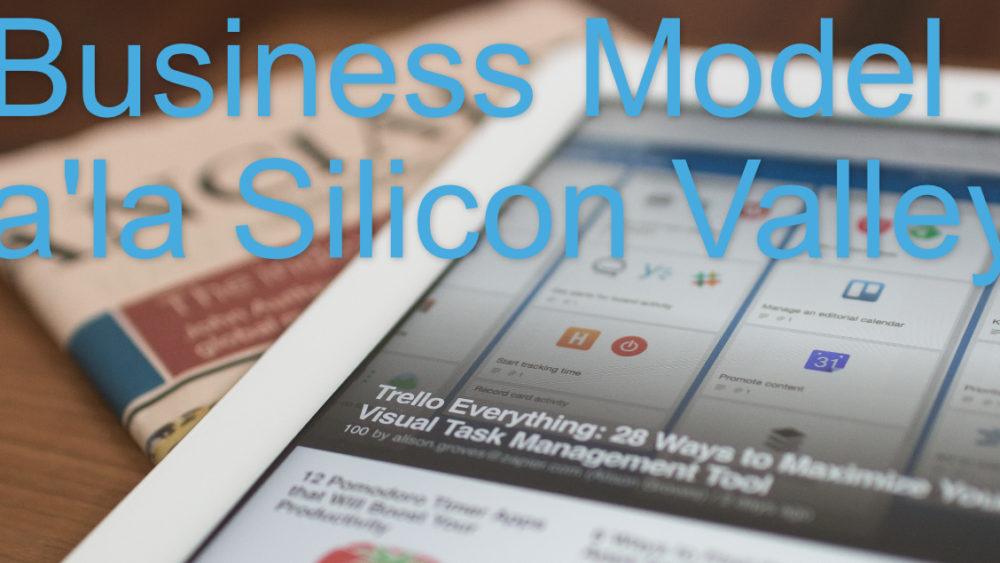 Geschäftsmodell nach dem Vorbild der Silicon Valley Größen